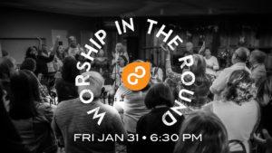worship in the round, worship night, prayer and worship