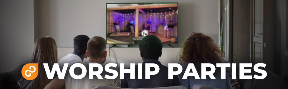 worship parties, worship party, home church, life groups, cell groups, small groups